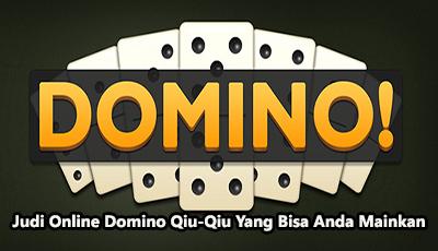 Judi Online Domino Qiu-Qiu Yang Bisa Anda Mainkan